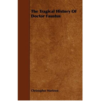 the tragical history of doctor faustus english literature essay A medieval tragedy of the renaissance man in  christopher marlowe's the tragical history of doctor faustus,  of english literature.