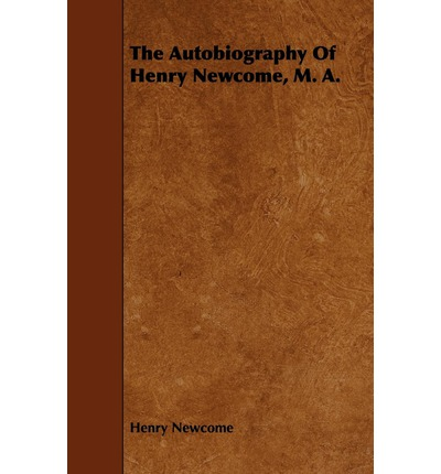The Autobiography Of Henry Newcome, M. A.