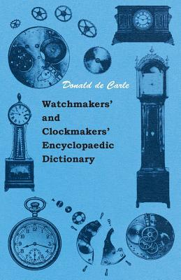 Watchmakers' And Clockmakers' Encyclopaedic Dictionary