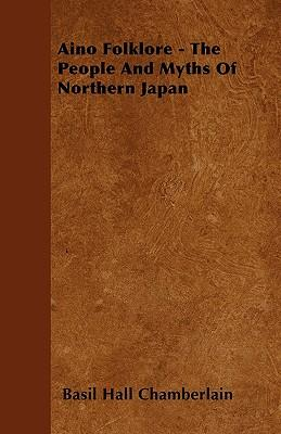 Aino Folklore - The People And Myths Of Northern Japan