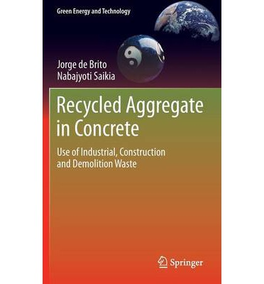 Recycled Aggregate in Concrete : Use of Industrial, Construction and Demolition Waste