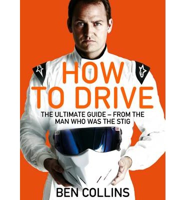 How to Drive : The Ultimate Guide, from the Man Who Was the Stig