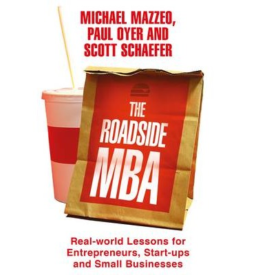 The Roadside MBA : Real-World Lessons for Entrepreneurs, Start-Ups and Small Businesses