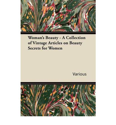Woman's Beauty - A Collection of Vintage Articles on Beauty Secrets for Women