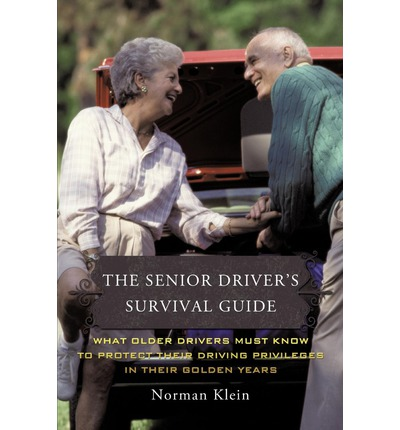 The Senior Driver's Survival Guide : What Older Drivers Must Know to Protect Their Driving Privileges In Their Golden Years