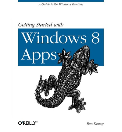 Getting Started with Windows 8 Apps : A Guide to the Windows Runtime