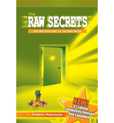 The Raw Secrets : The Raw Food Diet in the Real World, 3rd Edition