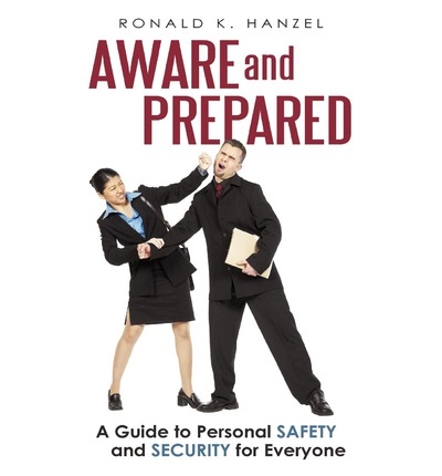 Aware and Prepared : A Guide to Personal Safety and Security for Everyone