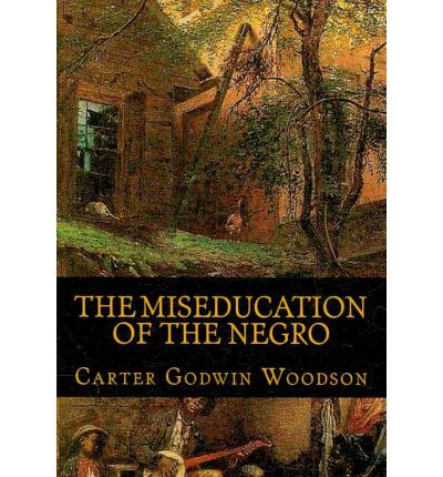 the miseducation of the negro The mis-education of the negro spirit- providing fresh and new ways to consider the mis-education in the context of 2008 and the 21st the mis-education negro.
