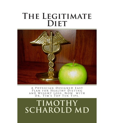 The Legitimate Diet : A Physician Designed Practical Diet Plan
