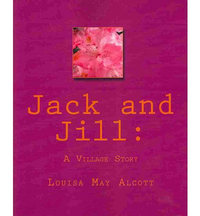 Jack And Jill Louisa May Alcott 9781450571067