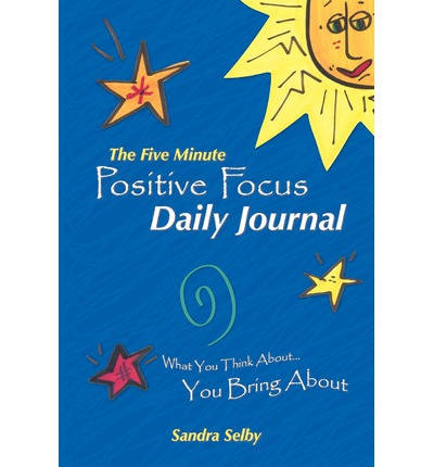 The Five Minute Positive Focus Daily Journal : What You Think About...You Bring about