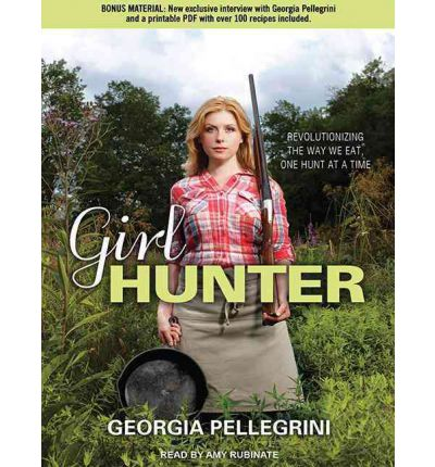 Girl Hunter: Revolutionizing the Way We Eat, One Hunt at a Time (Library Edition)