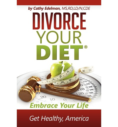 Divorce Your Diet : Embrace Your Life, Get Healthy America