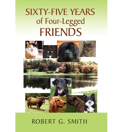 Sixty five years of four legged friends g smith robert g smith