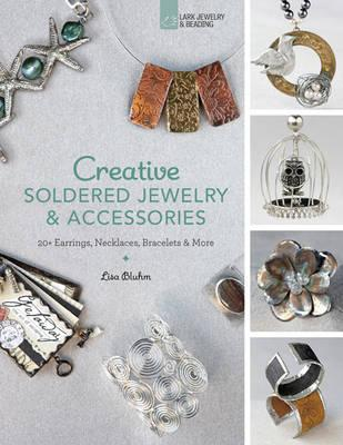 Creative Soldered Jewelry & Accessories : 20+ Earrings, Necklaces, Bracelets & More