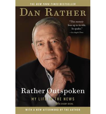 Rather Outspoken : My Life in the News