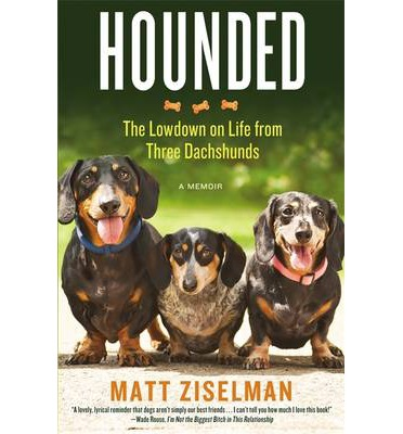 Hounded : The Low-Down on Life from Three Dachshunds