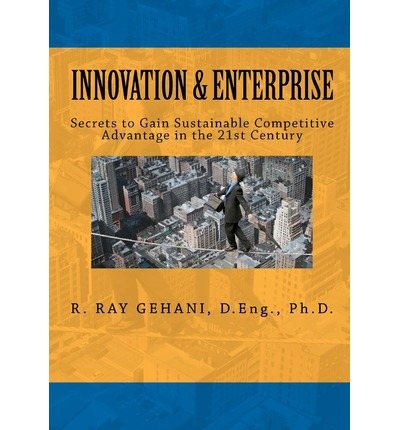 Innovation and Enterprise : Secrets to 21st Century Management of Innovation