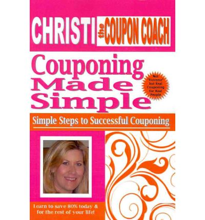Christi the Coupon Coach - Couponing Made Simple : Simple Steps to Successful Couponing