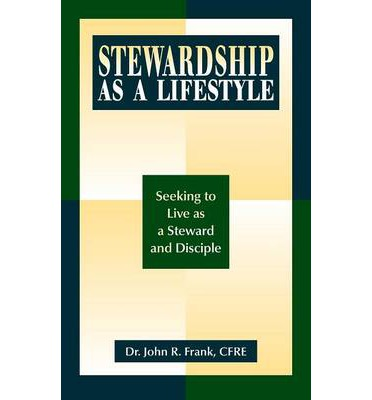 Stewardship as a Lifestyle : Seeking to Live as a Steward and Disciple