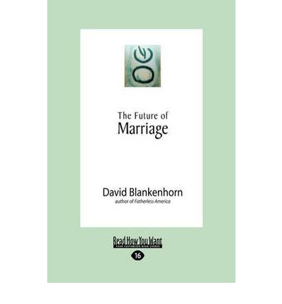 david blankenhorn s the future of marriage During blankenhorn's cross-examination published on page 203 of his book the future of marriage david blankenhorn – (marriage is a socially-approved.