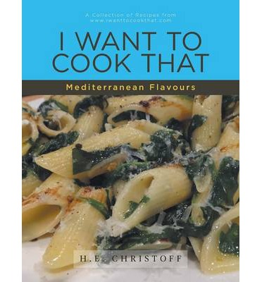 I Want to Cook That - Mediterranean Flavours : A Collection of Recipes from WWW.Iwanttocookthat.com