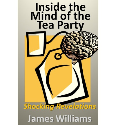 Inside the Mind of the Tea Party : Shocking Revelations