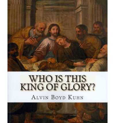 who is this king of glory alvin boyd kuhn pdf