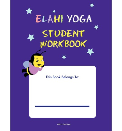 Elahi Yoga Student Workbook : A-Z Yoga Poses