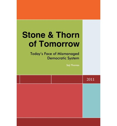 Stone & Thorn of Tomorrow: Today's Face of Mismanaged Democratic System