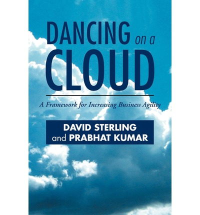 Dancing on a Cloud : A Framework for Increasing Business Agility