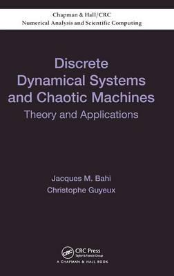 Discrete Dynamical Systems and Chaotic Machines : Theory and Applications