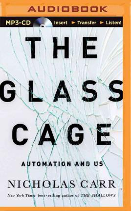 The Glass Cage : Automation and Us