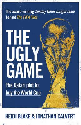 The Ugly Game : The Qatari Plot to Buy the World Cup