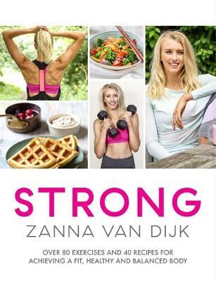 Strong : Over 80 Exercises and 40 Recipes for Achieving A Fit, Healthy and Balanced Body