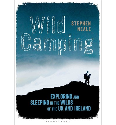 Wild Camping : Exploring and Sleeping in the Wilds of the UK and Ireland