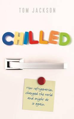 Chilled : How Refrigeration Changed the World and Might Do So Again