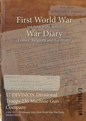 17 Division Divisional Troops 236 Machine Gun Company : 1 July 1917 - 28 February 1918 (First World War, War Diary, Wo95/1995/3)