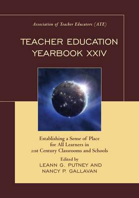 Teacher Education Yearbook: Vol.XXIV : Establishing a Sense of Place for All Learners in 21st Century Classrooms and Schools