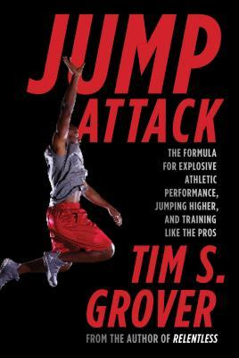 Jump Attack : The Formula for Explosive Athletic Performance, Jumping Higher, and Training Like the Pros