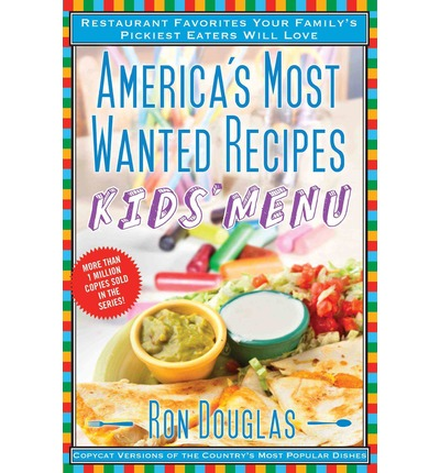 America's Most Wanted Recipes Kids' Menu : Restaurant Favorites Your Family's Pickiest Eaters Will Love