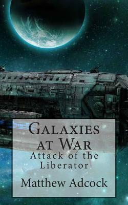 Livres anglais téléchargement gratuit Galaxies at War : Attack of the Liberator (French Edition) PDF PDB CHM by Matthew R Adcock