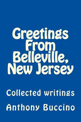 Greetings from Belleville, New Jersey : Collected Writings