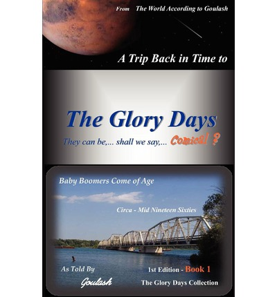 The Glory Days Collection - Book 1 : Baby Boomers Come of Age Circa - Mid Nineteen Sixties