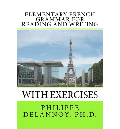 elementary french grammar for reading and writing with exercises philippe delannoy ph d. Black Bedroom Furniture Sets. Home Design Ideas