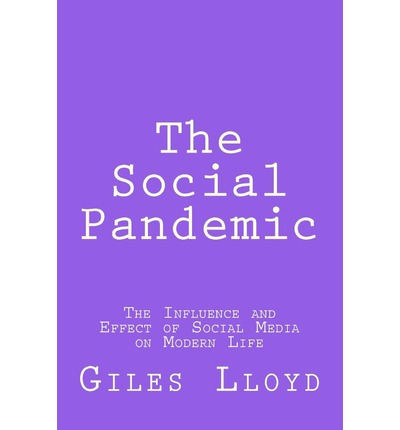 The Social Pandemic : The Influence and Effect of Social Media on Modern Life