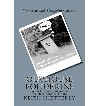 Outhouse Ponderins : What Do We Think When We Have Time to Think?