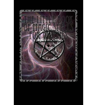 The Little Book of Magic Spells for Witches