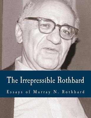 essay irrepressible murray n report rockwell rothbard rothbard rothbard With lew rockwell – of the rothbard-rockwell report previous article by murray n rothbard: the irrepressible rothbard essays of murray n rothbardedited.
